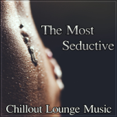 The Most Seductive Chillout Lounge Music – Deep Sexy Electronic Ambience, Bacground Music for Sex, Tantra and Romantic Night, Erotic Playlist, Essential Sensual Instrumental Music