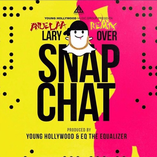 Lary Over - Snap Chat (Remix) [feat. Anuel Aa] - Single