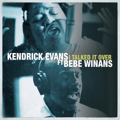 I Talked It Over (feat. BeBe Winans) - Single - Kendrick Evans album