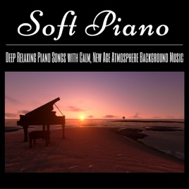Soft Piano: Deep Relaxing Piano Songs with Calm, New Age Atmosphere  Background Music by Relaxing Piano Music Masters