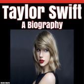 Taylor Swift: A Biography (Unabridged)