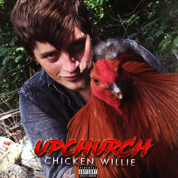 Upchurch - Chicken Willie album wiki, reviews