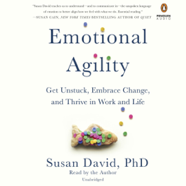 Emotional Agility: Get Unstuck, Embrace Change, and Thrive in Work and Life (Unabridged) audiobook