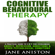 Jane Aniston - Cognitive Behavioural Therapy: A Practical Guide to CBT for Overcoming Anxiety, Depression, Addictions & Other Psychological Conditions  (Unabridged)