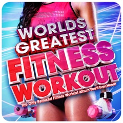 World's Greatest Fitness Workout - The Only Remixed Fitness Workout Album You'll Ever Need!