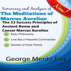 Summary and Analysis of The Meditations of Marcus Aurelius: The 33 Success Principles of Ancient Rome and Caesar Marcus Aurelius (Unabridged)