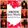 Erotic Jazz Music: Relaxation for Lovers, Smooth Jazz for Erotic Moments, Sensual Massage & Making Love, Sex Lounge, Romantic Night & Intimacy, Piano Bar Music for Romantic Dinner for Two - Cocktail Party Music Collection