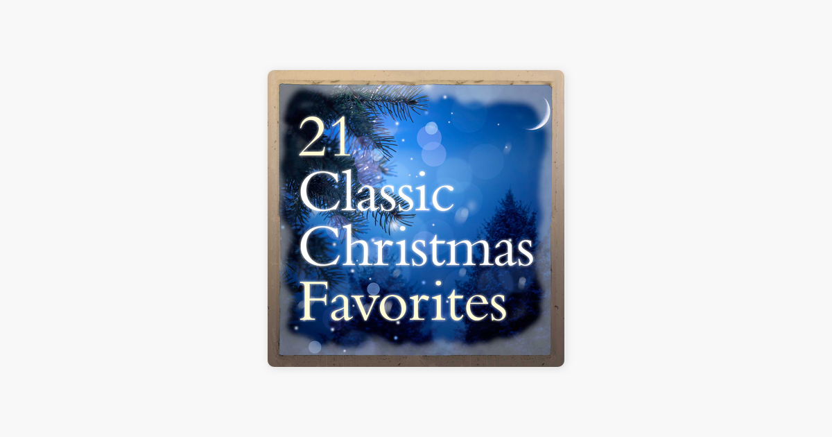 21 classic christmas favorites by various artists on apple music - Classic Christmas Favorites