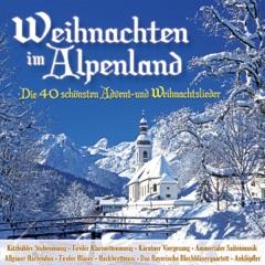 Weihnachten im Alpenland - Die 40 schönsten Advent- und Weihnachtslieder