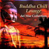 Buddha Chill Lounge del Mar Collection: Oriental Music, Indian Bar Music & Wine Tasting, Orient Café & Exotic Cocktail Party Music, Sexy Asian Fashion, Taste of the Chillout - Various Artists