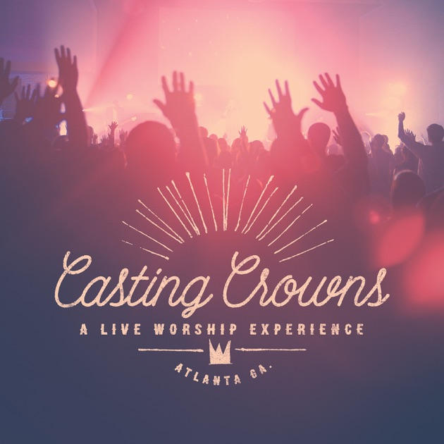 A Live Worship Experience (Live) by Casting Crowns on Apple Music