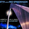 Arch Allies - Live At Riverport - Styx & REO Speedwagon