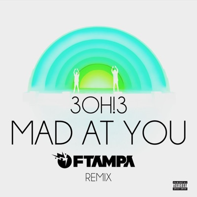 MAD AT YOU (FTampa Remix) - Single - 3oh!3