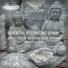 Oriental Ayurvedic Chant - Soft Vocal with Nature Sound for Meditation Relaxation, Reiki, Chakra Healing, Yoga - Lisa Zen
