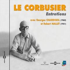 Le Corbusier. Entretiens avec Georges Charensol (1962) et Robert Mallet (1951)