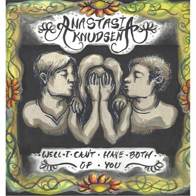 Well I Can't Have Both of You - EP - Anastasia Knudsen album