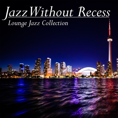 Lounge Jazz Collection - Jazz Without Recess album