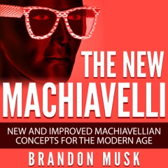 The New Machiavelli: New and Improved Machiavellian Concepts for the Modern Age (Unabridged)