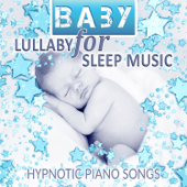 Baby Lullaby for Sleep Music: Hypnotic Piano Songs and Background Music for Sweet Dreams, Calming and Soothing Sounds for Babies