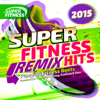 Super Fitness Remix Hits 2015 - Pumping Fitness Beats - Remixed for Keep Fit, Running, Exercise & Gym - Various Artists