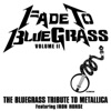 Fade To Bluegrass Vol II The Bluegrass Tribute to Metallica feat Iron Horse