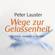 Peter Lauster - Wege zur Gelassenheit. Die Kunst, souverän zu werden.