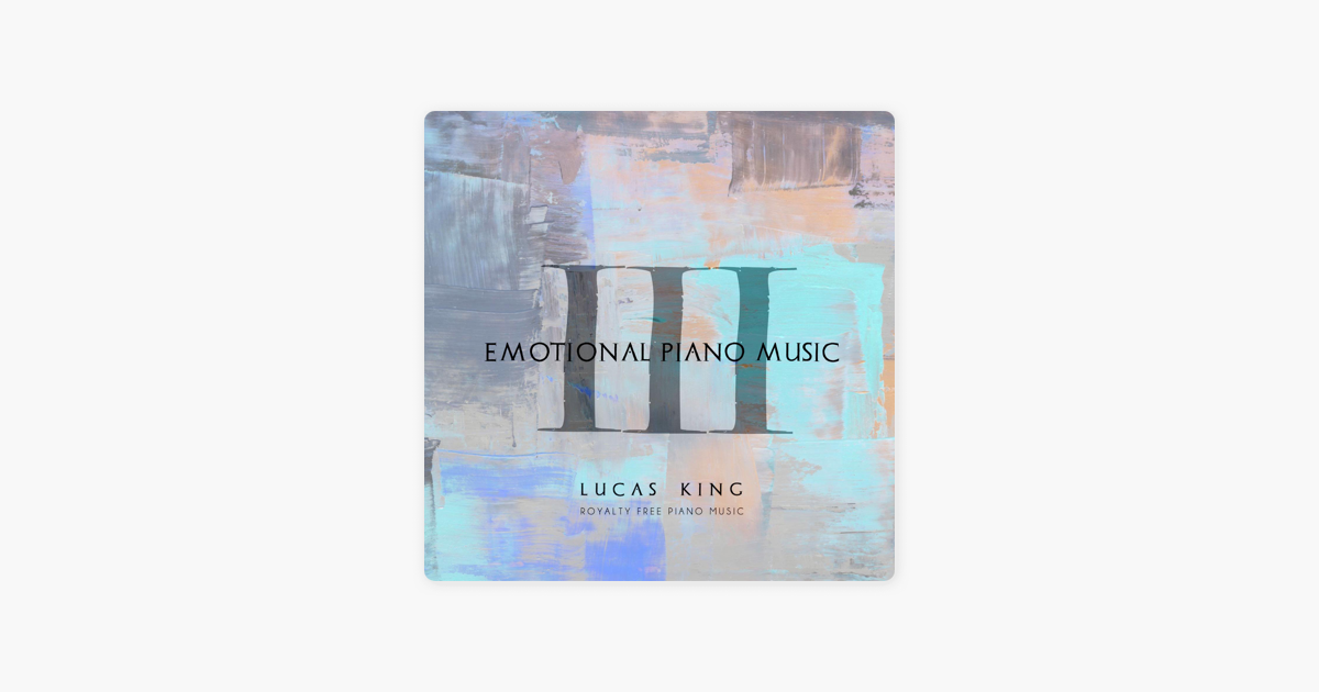 Emotional Piano Music III, Royalty Free Piano Music by Lucas King on iTunes