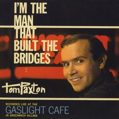 I'm the Man That Built the Bridges - Tom Paxton