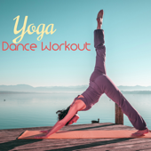 Yoga Dance Workout – Chill Out Oriental Music for Dynamic Yoga Workout & Power Yoga, World Music & Ethnic Music for Pilates, Power Pilates & Yoga Dance