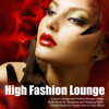High Fashion Lounge - Luxury Lounge and Chillout Elevator Music, Shop Music for Shopping and Dressing Room, Cocktail Music for Happy Hour & Party Music - Fashion Show Music DJ