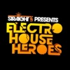 Straight Up! presents: Electro House Heroes
