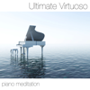 Ultimate Virtuoso Piano Meditation: Relaxation and Yoga Classics for Your Heart - Piano Classics Player