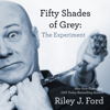Riley J. Ford - Fifty Shades of Grey: The Experiment (Unabridged)  artwork
