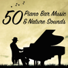 50 Piano Bar Music & Nature Sounds - Background Easy Listening Pianobar Music & Relaxing Piano Music (Slow Jazz Collection) - Various Artists