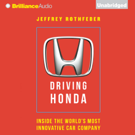 Driving Honda: Inside the World's Most Innovative Car Company (Unabridged) audiobook