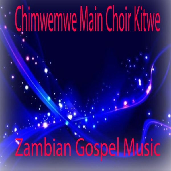 ‎Zambian Gospel Music by Chimwemwe Main Choir Kitwe