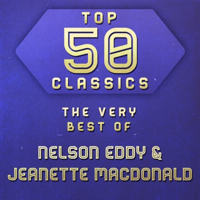 Top 50 Classics - The Very Best of Nelson Eddy & Jeanette Macdonald - Jeanette MacDonald