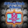 50 Greatest Hits Attaullah Khan