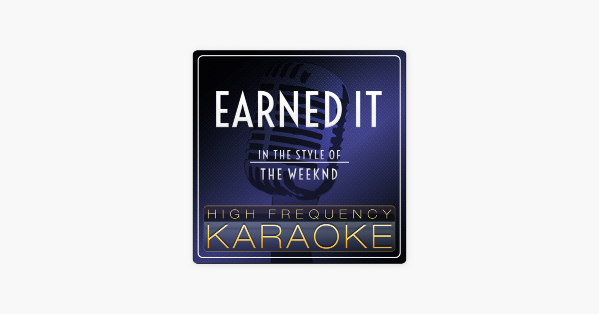 Earned It Karaoke Version In The Style Of The Weeknd Single By