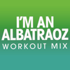 I'm an Albatraoz (Workout Mix) - Power Music Workout