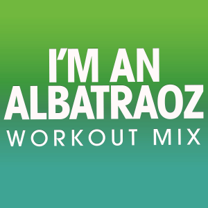 Power Music Workout - I'm an Albatraoz (Extended Workout Mix)