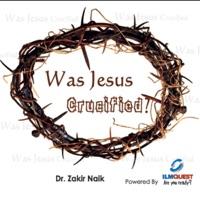 Dr. Zakir Naik - Was Jesus Crucified?