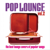 Pop Lounge, Vol. 2 (The Best Lounge Covers of Popular Songs)