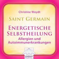 Christine Woydt - Saint Germain: Energetische Selbstheilung - Allergien und Autoimmunerkrankungen artwork