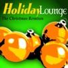 Holiday Lounge - The Christmas Remixes