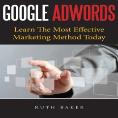 Google Adwords: Learn the Most Effective Marketing Method Today (Unabridged)