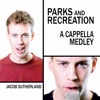 Parks and Recreation a Cappella Medley - Single, Jacob Sutherland