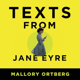 Texts from Jane Eyre: And Other Conversations with Your Favorite Literary Characters (Unabridged) - Mallory Ortberg mp3 listen download