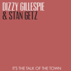 It's the Talk of the Town - Dizzy Gillespie & Stan Getz
