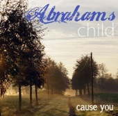 Abrahams Child - Cause you